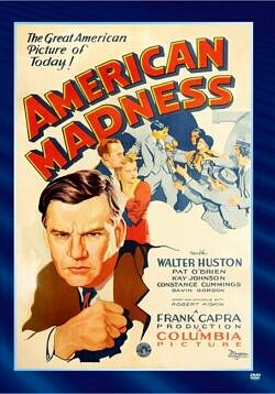 American Madness - During the Depression, the bank owned by generous Dickson (Walter Huston) is barely staying afloat, and things get worse when $100,000 is lifted from the vault.